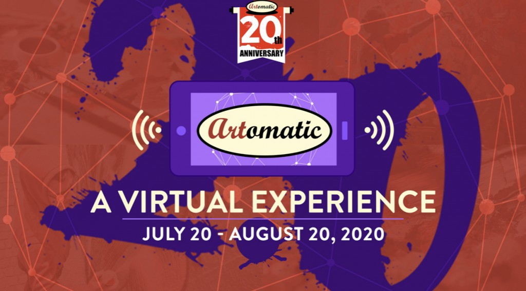 ARTOMATIC 2.0: A VIRTUAL EXPERIENCE . Since we can't gather physically, for now,  the 20th anniversary celebration is online - July 20 - August 20, 2020